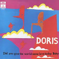 "Doris ""Did you give the world some love today baby"""
